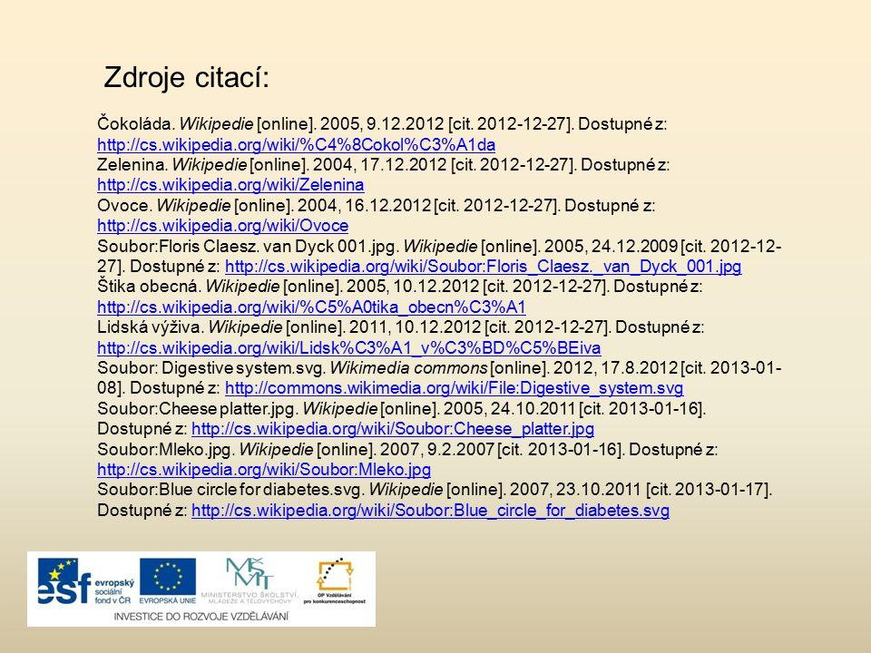 Zdroje citací: Čokoláda. Wikipedie [online]. 2005, 9.12.2012 [cit. 2012-12-27]. Dostupné z: http://cs.wikipedia.org/wiki/%C4%8Cokol%C3%A1da.